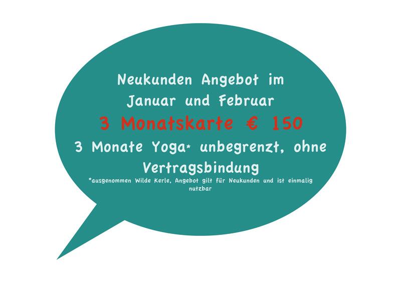 Neukunden Angebot im Januar und Februar 3 Monatskarte € 150 3 Monate Yoga* unbegrenzt, ohne Vertragsbindung